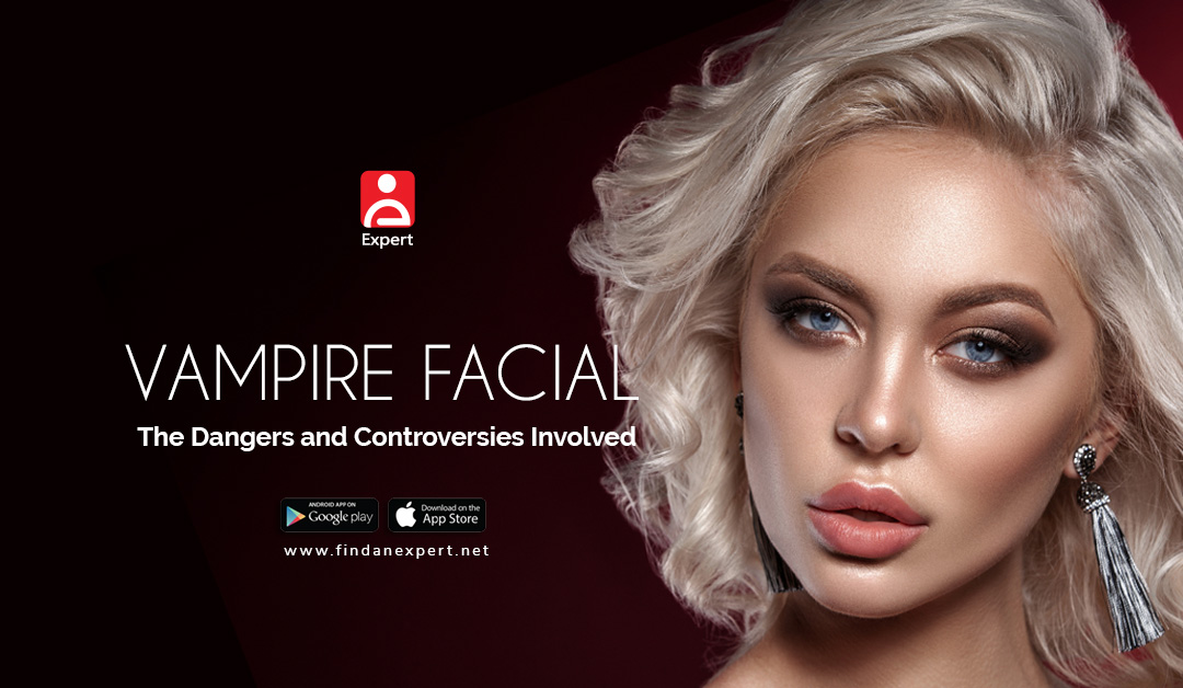 Vampire Facial – The Dangers and Controversies Involved