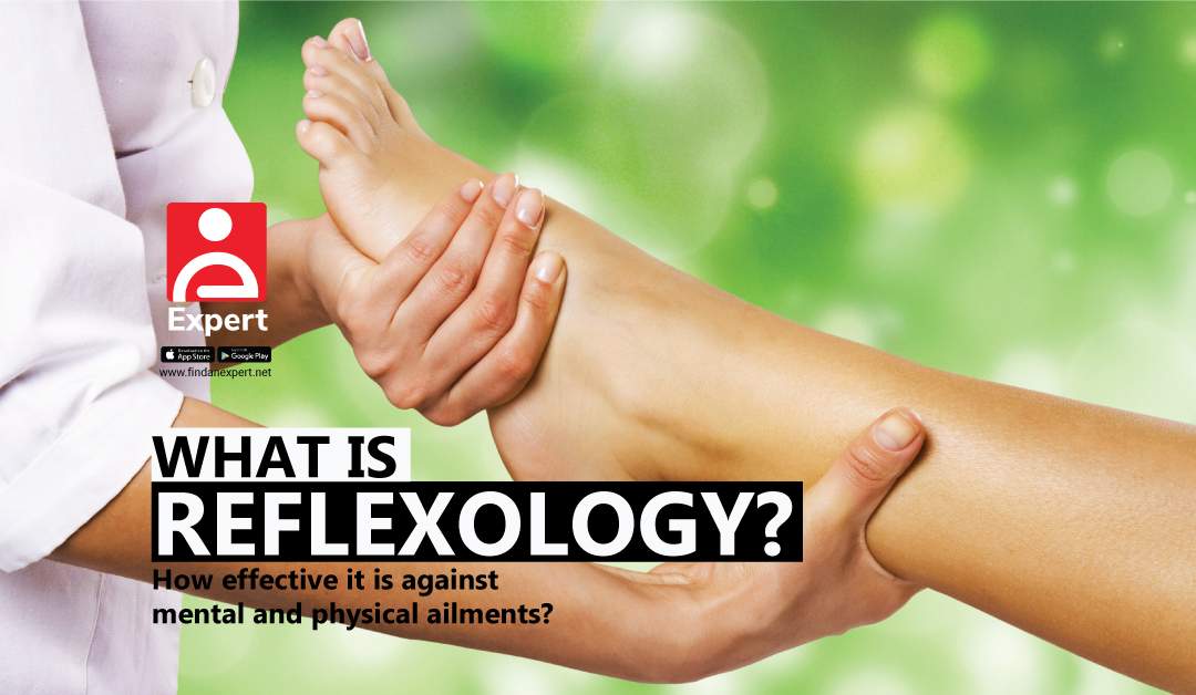 What is Reflexology? How Effective It is Against Mental and Physical Ailments?