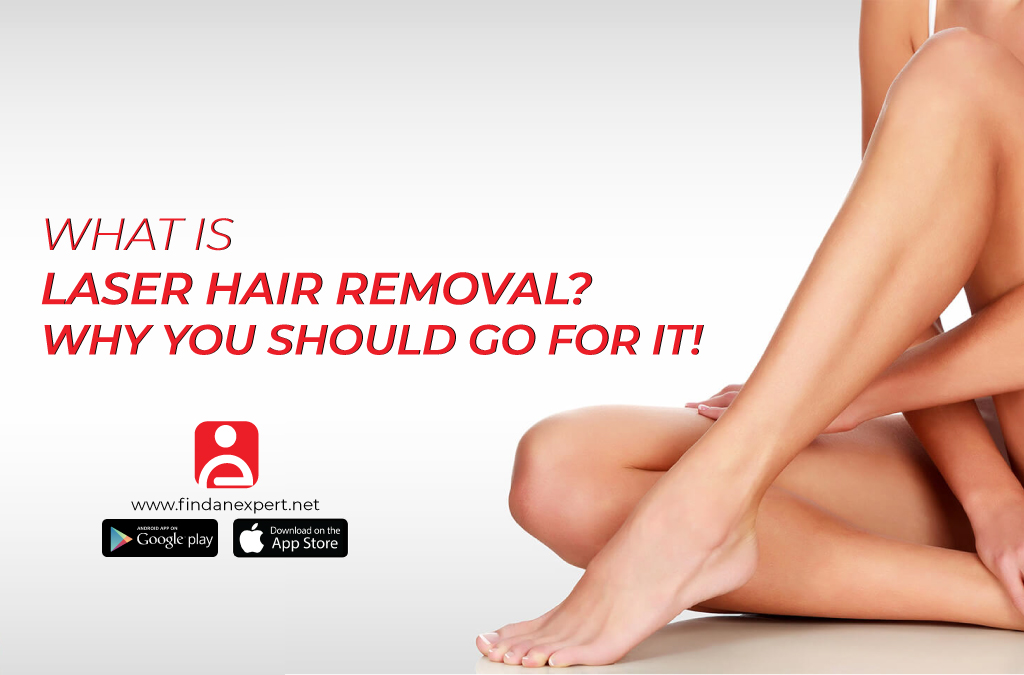 What is Laser Hair Removal? Why Should you go for it?