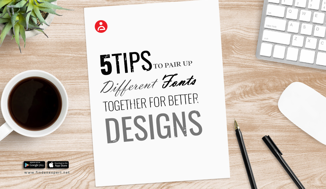 5 Tips to Pair Up Different Fonts Together for Better Designs