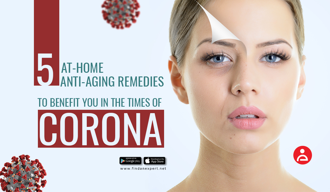 5 At-Home Anti-Ageing Remedies to Benefit You in The Times of Corona