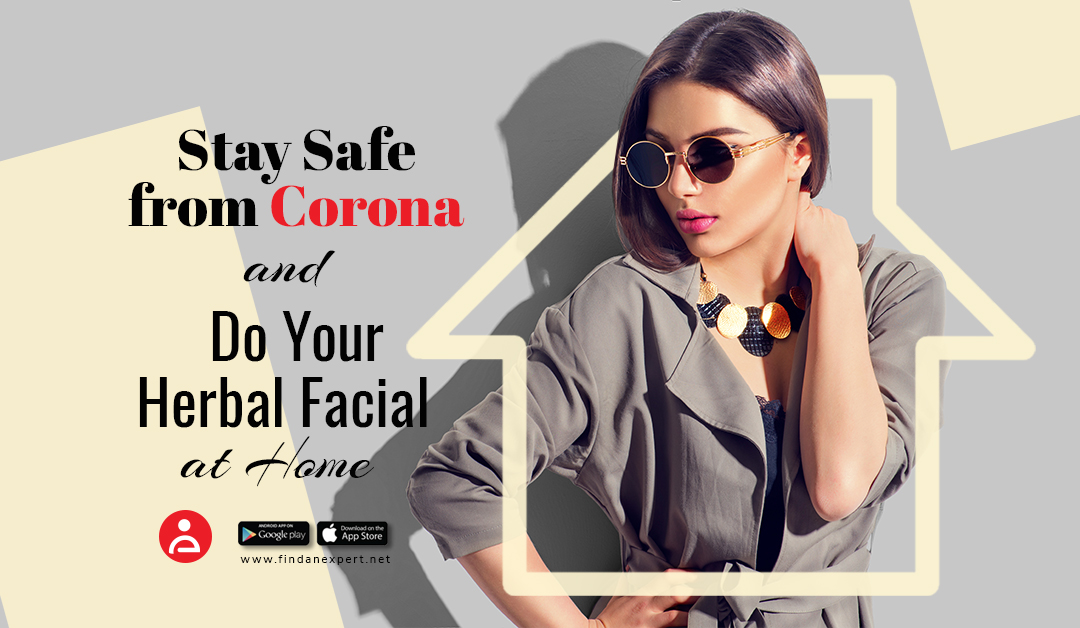 Stay Safe from Corona and Do Your Herbal Facial At Home