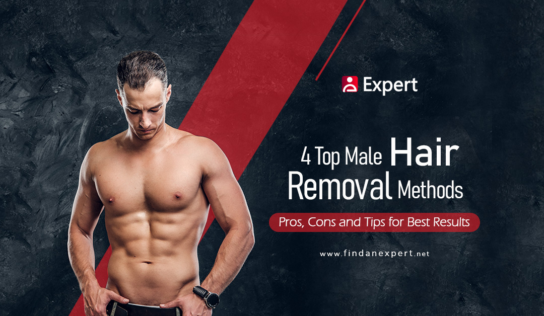 Male Hair Removal Methods – Pros, Cons and Tips