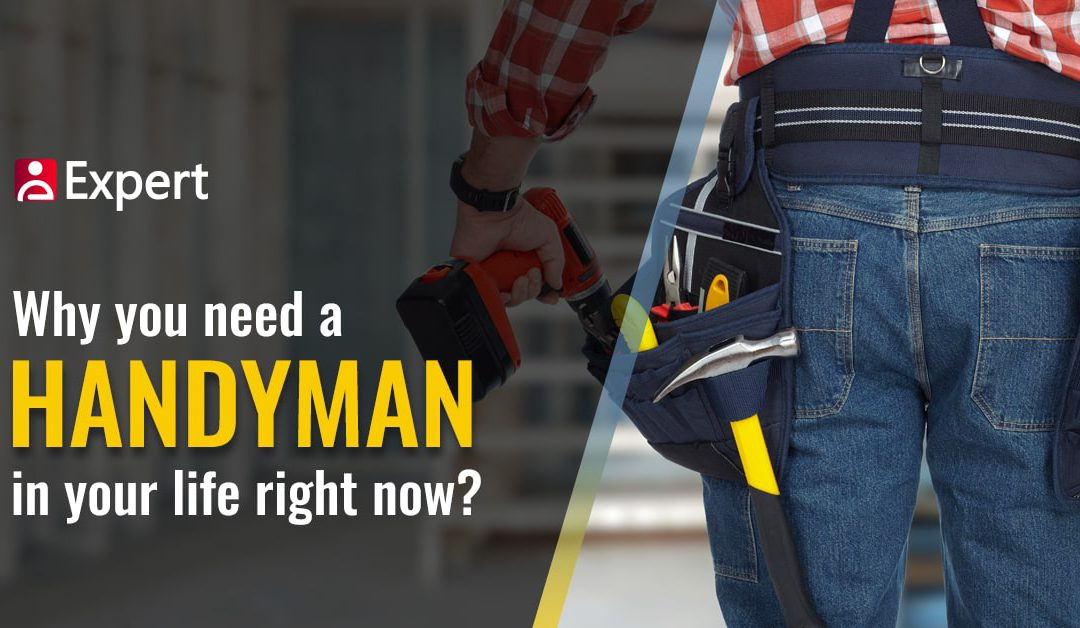 Why You Need A Handyman In Your Life Right Now