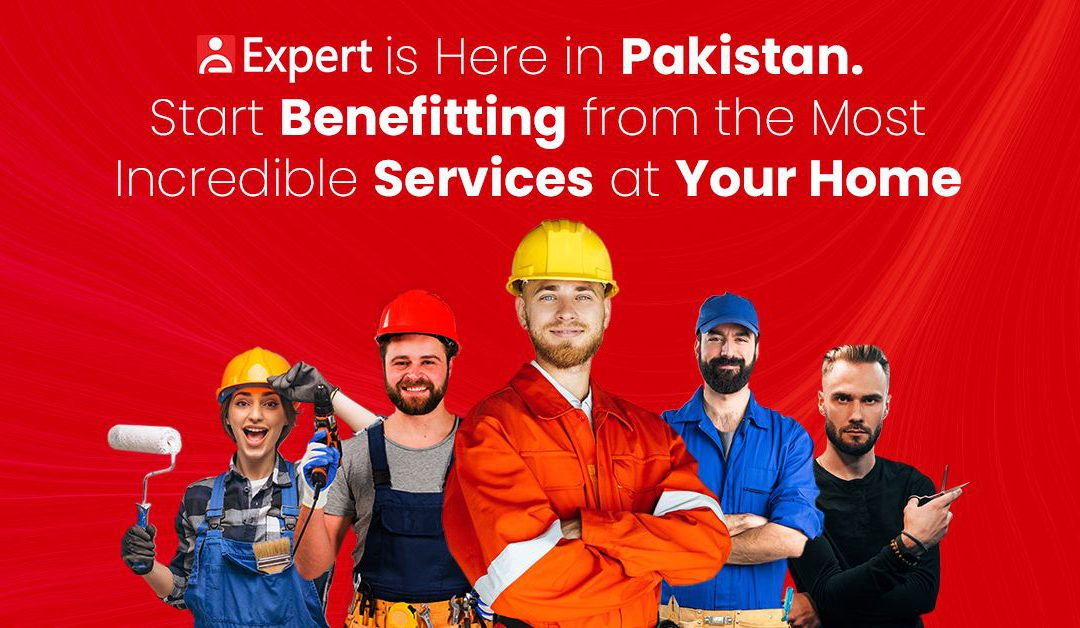 Expert is Here in Pakistan – Start Benefitting from The Most Incredible Services at Your Home