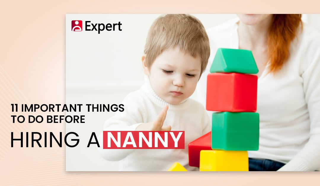 11 Important Things to Do Before Hiring A Nanny
