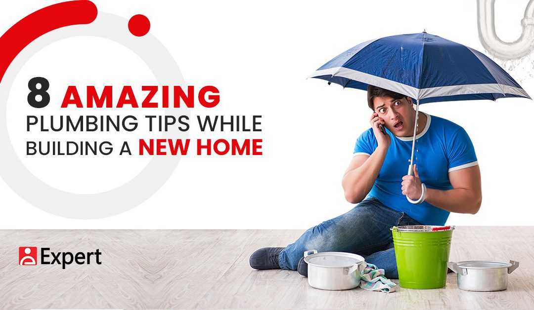 8 Amazing Plumbing Tips While Building A New Home