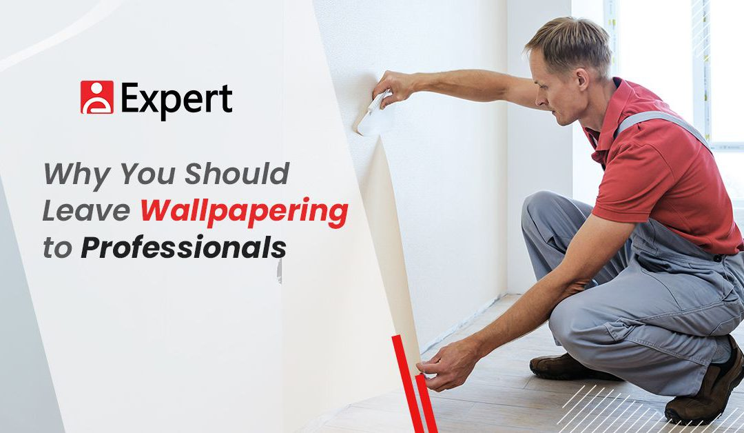 Why You Should Leave Wallpapering to Professionals
