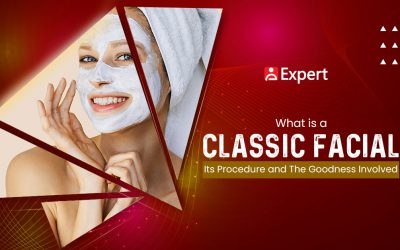 What is a Classic Facial? Its Procedure and The Goodness Involved.