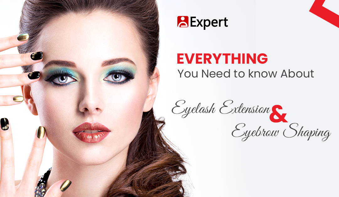 Everything You Need to About Eyelash Extension and Eyebrow Shaping