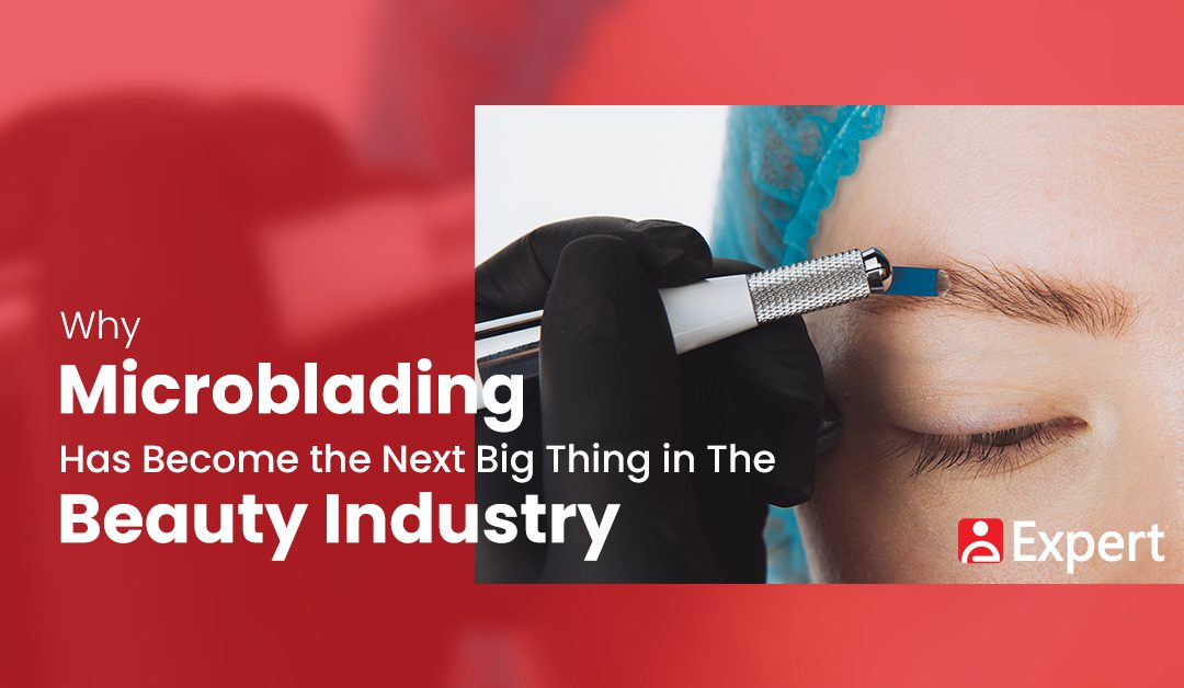 Why Microblading Has Become the Next Big Thing in The Beauty Industry