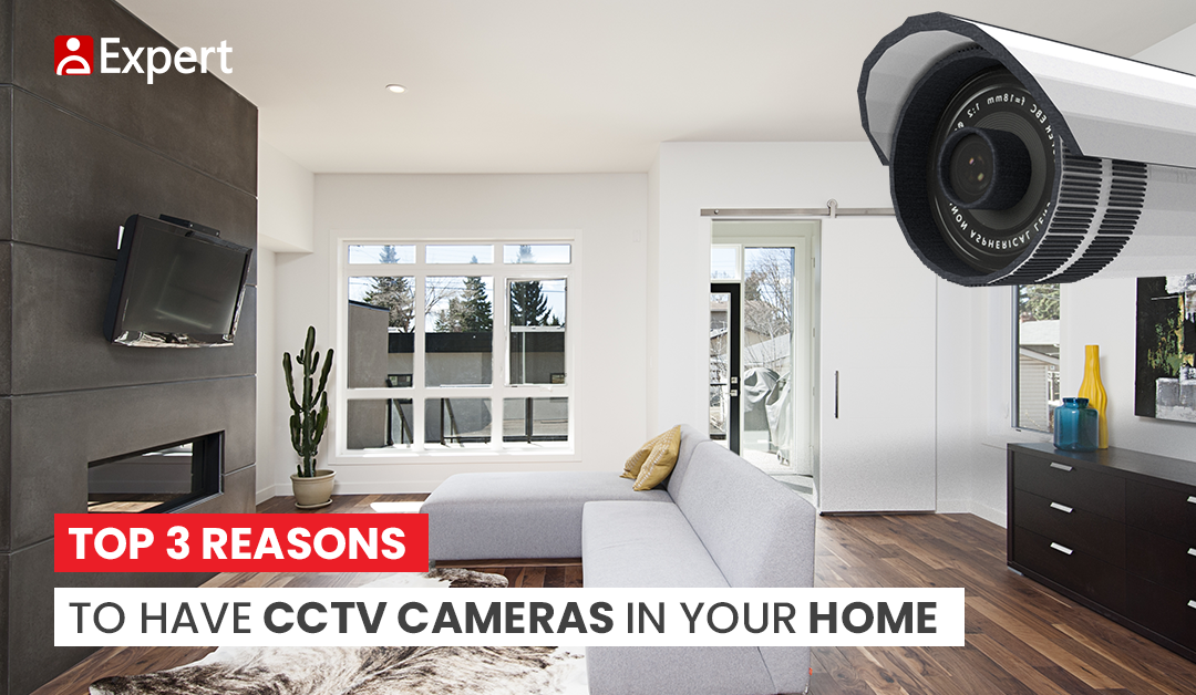 Top 3 Reasons to Have CCTV Cameras in Your Home