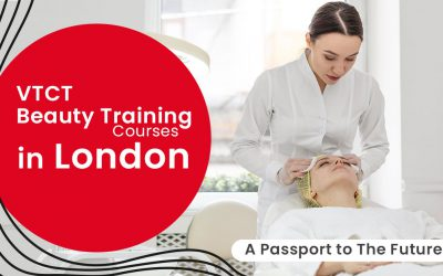 VTCT Beauty Training Courses in London – A Passport to The Future